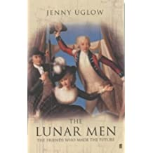 The Lunar Men:The Friends who made the Future by Uglow, Jenny (2002) Hardcover