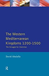 The Western Mediterranean Kingdoms: The Struggle for Dominion, 1200-1500 (Medieval World)