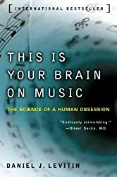This Is Your Brain on Music (06) by Levitin, Daniel J [Paperback (2007)]