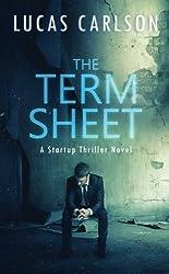 The Term Sheet: A Startup Thriller Novel (Volume 1) by Lucas Carlson (2015-10-06)