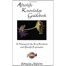 Afterlife Knowledge Guidebook: A Manual For The Art Of Retrieval And Afterlife Exploration