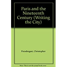 Paris and the Nineteenth Century (Writing the City)