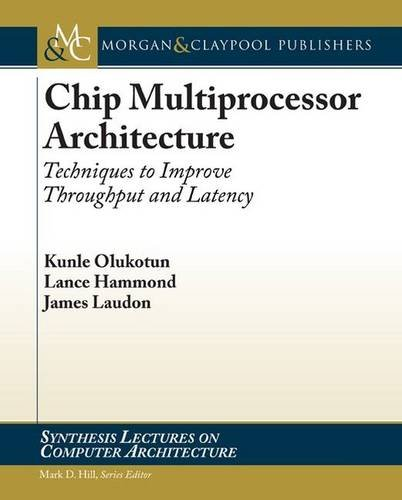 Chip Multiprocessor Architecture: Techniques to Improve Throughput and Latency