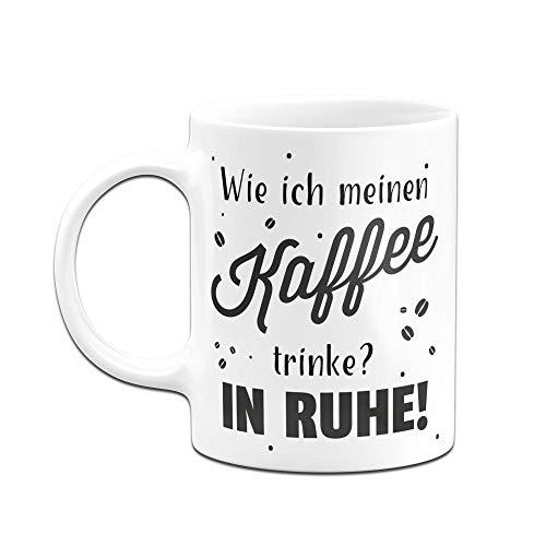 Tassenbrennerei Tasse mit Spruch - Wie ich Meinen Kaffee trinke? In Ruhe - Tassen mit Sprüchen lustig - Bürotasse, Kaffeetasse (Weiss) - 2