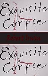 Exquisite Corpse (Original fiction in paperback) by Robert Irwin (2012-05-10)