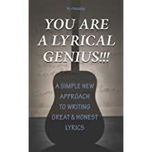 You Are A Lyrical Genius!!!: A Simple New Approach to Writing Great & Honest Lyrics (English Edition)