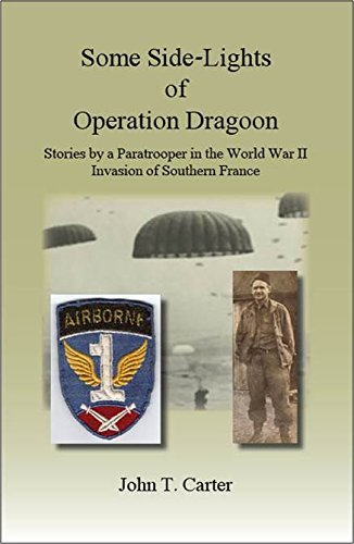 Some Side-Lights of Operation Dragoon: Stories by a Paratrooper in the World War II Invasion of Southern France by John T. Carter (2014-08-02)