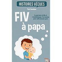 FIV à papa - Le parcours drôle et rocambolesque d'un homme pour devenir père