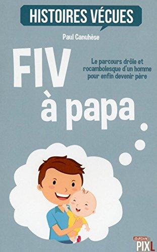FIV à papa - Le parcours drôle et rocambolesque d'un homme pour devenir père par Paul Canuhese