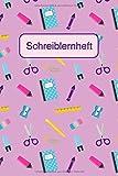Schreiblernheft für Erstklässler: Für Schreibanfänger als Übungsheft mit Lineatur 1. Klasse. Zum Schreiben lernen und üben. Schreiblernhilfe mit hübschem Schulsachen-Design.