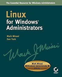 Linux for Windows Administrators (Mark Minasi Windows Administrator Library) by Mark Minasi (2002-11-12)