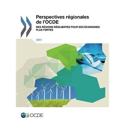 Perspectives régionales de l'Ocde 2011 : Des régions résilientes pour des économies plus fortes: Edition 2011