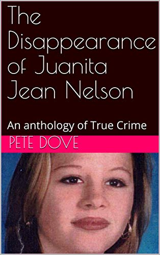 The Disappearance of Juanita Jean Nelson: An anthology of True Crime (English Edition)
