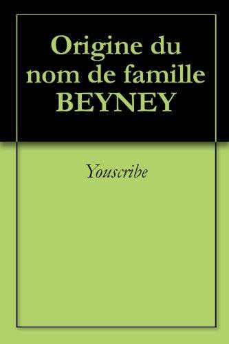 Origine du nom de famille BEYNEY (Oeuvres courtes) par Youscribe
