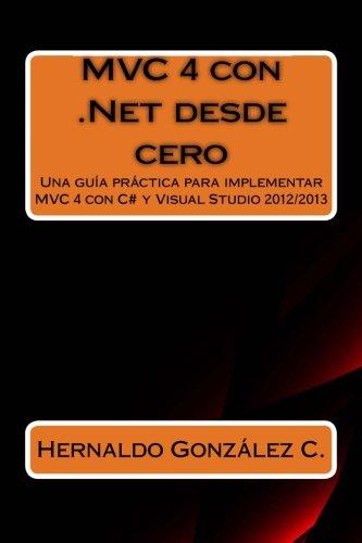 MVC 4 con .Net desde cero: Guía práctica para implementar MVC 4 con C# y Visual Studio 2012/2013 por Hernaldo González