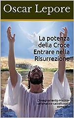Idea Regalo - La potenza della Croce Entrare nella Risurrezione: L'insegnamento mistico-carismatico cattolico più completo
