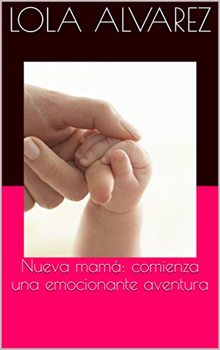 Nueva mamá: comienza una emocionante aventura por Lola Alvarez