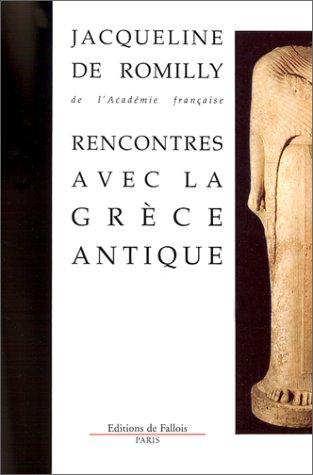 RENCONTRES AVEC LA GRECE ANTIQUE. : 15 études et conférences par Jacqueline de Romilly