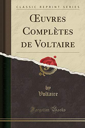 Oeuvres Complètes de Voltaire (Classic Reprint) par Voltaire