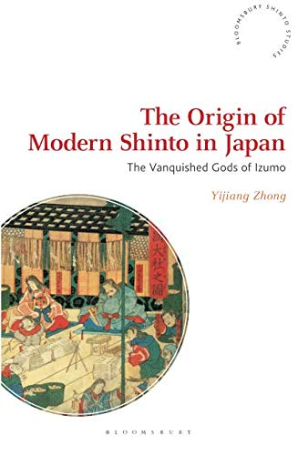 The Origin of Modern Shinto in Japan: The Vanquished Gods of Izumo (Bloomsbury Shinto Studies) por Yijiang Zhong