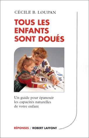 Tous les enfants sont doués : Un guide pour épanouir les capacités naturelles de votre enfant par Cécile Loupan