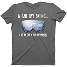 Hombres Y Damas A Bad Day Skiing... Is Better Than A Good Day Working T-Shirt Mens Ladies Unisex Ski