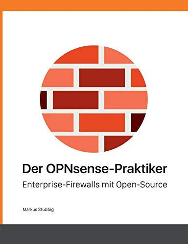 Der OPNsense-Praktiker: Enterprise-Firewalls mit Open-Source