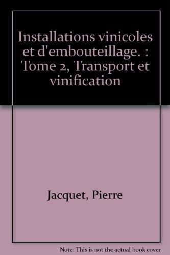 Installations vinicoles et d'embouteillage. : Tome 2, Transport et vinification