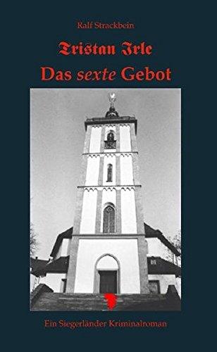 Tristan Irle - Das sexte Gebot: Ein Siegerlandkrimi
