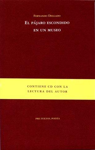 El pájaro escondido en un museo (Poesía) por Fernando Delgado