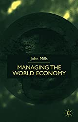 Managing the World Economy by John Mills (2003-04-15)
