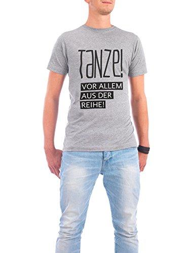 """Design T-Shirt Männer Continental Cotton """"TANZE - Vor allem aus der Reihe"""" - stylisches Shirt Typografie von TypeStoff Grau"""