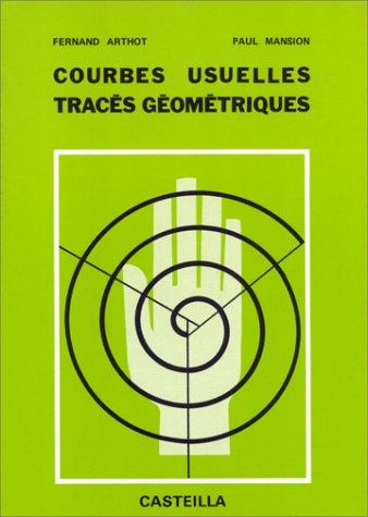 COURBES USUELLES TRACES GEOMETRIQUES. : A l'usage des élèves dessinateurs par Fernand Arthot