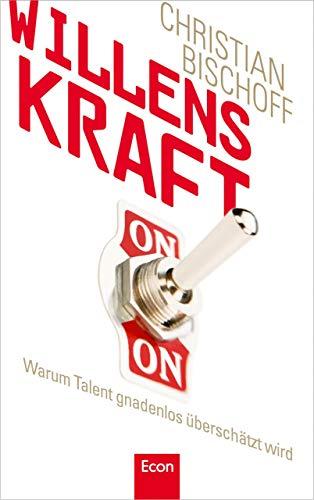 Willenskraft: Warum Talent gnadenlos überschätzt wird