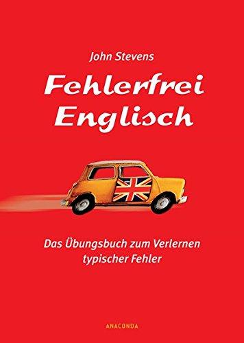 Fehlerfrei Englisch. Das Übungsbuch zum Verlernen typischer Fehler. Wortschatz, Grammatik, Präposition