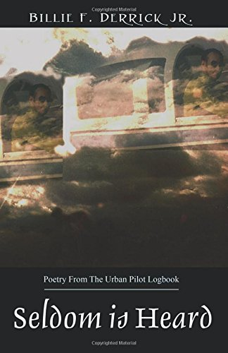 Seldom is Heard: Poetry From The Urban Pilot Logbook