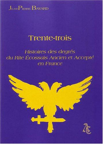 Trente-trois histoires de degrès du Rite Ecossais ancien et accepté en France