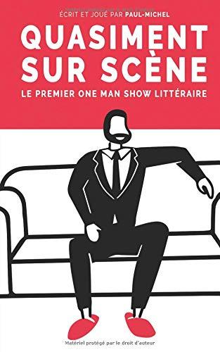 Quasiment sur scène: Le premier One Man Show littéraire par Paul-Michel