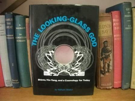 The looking-glass god: Shinto, Yin-yang, and a cosmology for today by Stiskin, Nahum (1972) Hardcover