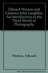 Edward Weston and Clarence John Laughlin: An Introduction to the Third World of Photography by Edward Weston (1985-01-06)