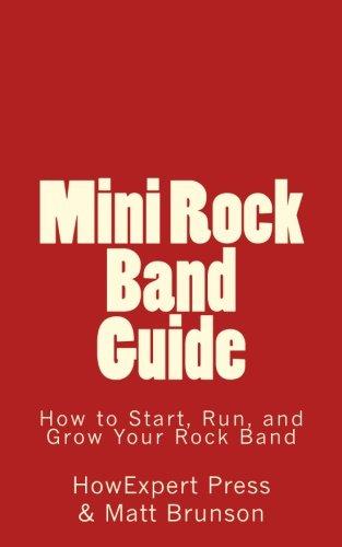 Preisvergleich Produktbild Mini Rock Band Guide: How to Start, Run, and Grow Your Rock Band