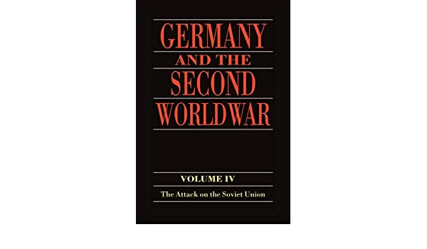 Germany and the Second World War Volume IV The Attack on the Soviet Union