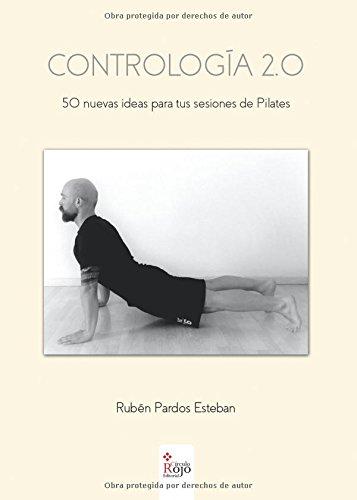 Contrología 2,0: 50 nuevas ideas para tus sesiones de pilates por Rubén Pardos Esteban