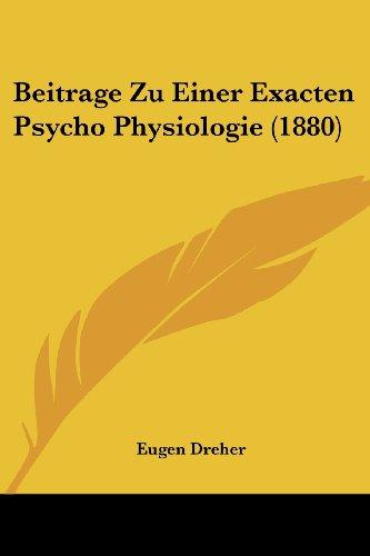 Beitrage Zu Einer Exacten Psycho Physiologie (1880)