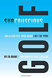 Subconscious Golf: Train and use your mind like the pros