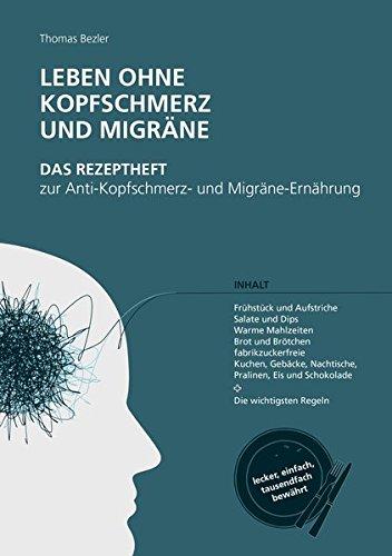 Leben ohne Kopfschmerz und Migräne - Das Rezeptheft zur Anti-Kopfschmerz- und Migräne-Ernährung: lecker, einfach, tausendfach bewährt