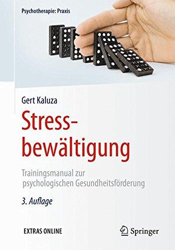 Stressbewältigung: Trainingsmanual zur psychologischen Gesundheitsförderung (Psychotherapie: Praxis)