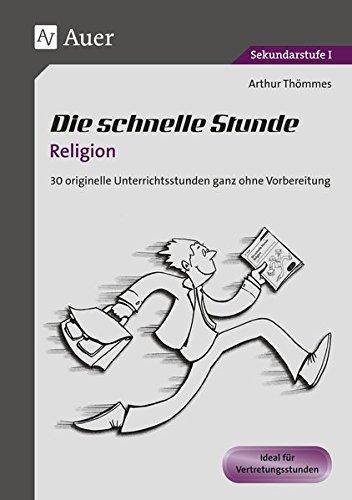 Die schnelle Stunde Religion: 30 originelle Unterrichtsstunden ganz ohne Vorbereitung (5. bis 10. Klasse) (Die schnelle Stunde Sekundarstufe)