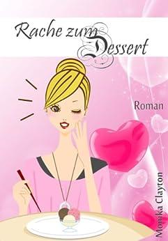Rache zum Dessert: Frauenroman von [Clayton, Monika]