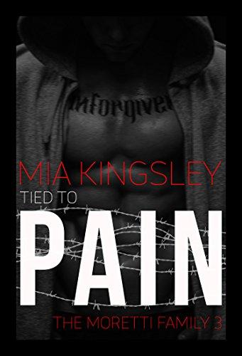 Tied To Pain (The Moretti Family 3) von [Kingsley, Mia]